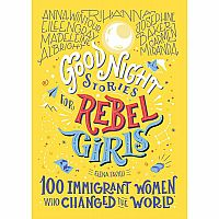 Goodnight Stories for Rebel Girls: 100 Immigrant Women Who Changed the World
