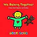 We Belong Together: A Book About Adoption and Families by Todd P